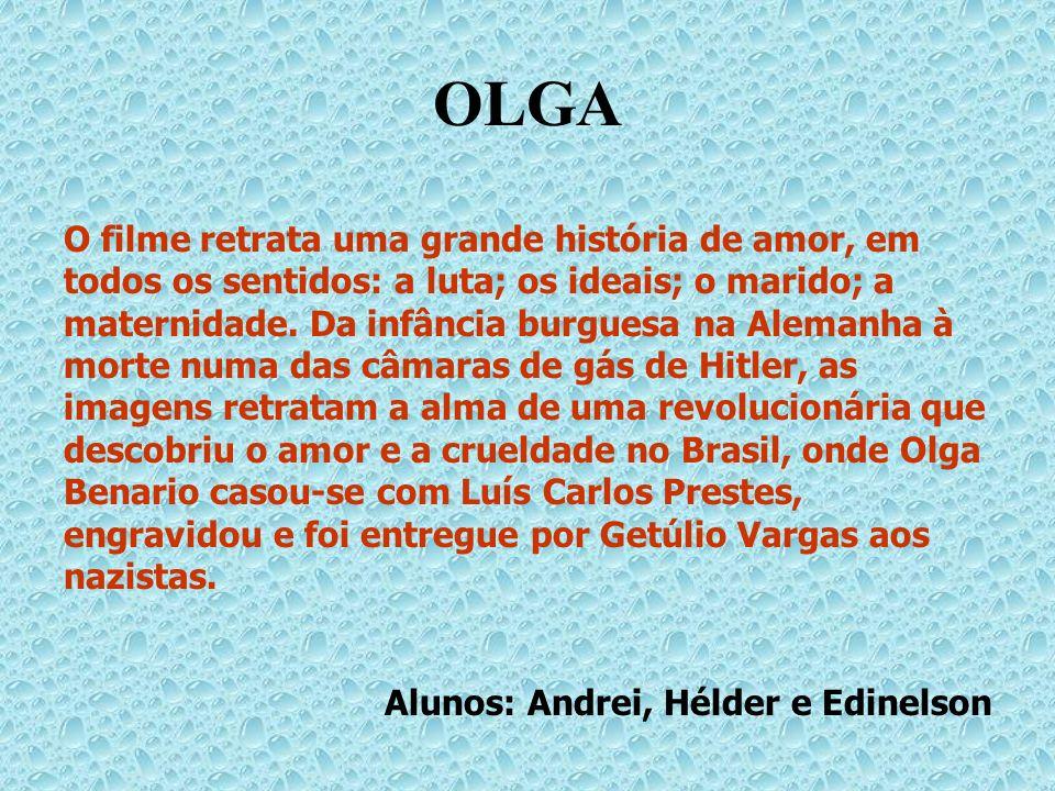 OLGA O filme retrata uma grande história de amor, em todos os sentidos: a luta; os ideais; o marido; a maternidade. Da infância burguesa na Alemanha à