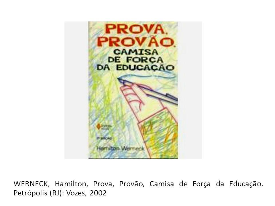 WERNECK, Hamilton, Prova, Provão, Camisa de Força da Educação. Petrópolis (RJ): Vozes, 2002
