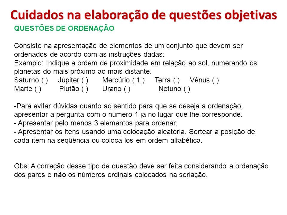 Cuidados na elaboração de questões objetivas QUESTÕES DE ORDENAÇÃO Consiste na apresentação de elementos de um conjunto que devem ser ordenados de aco