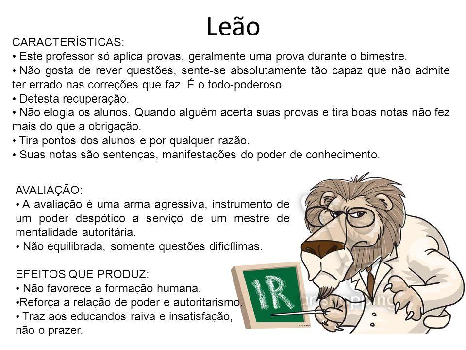 Leão CARACTERÍSTICAS: Este professor só aplica provas, geralmente uma prova durante o bimestre. Não gosta de rever questões, sente-se absolutamente tã