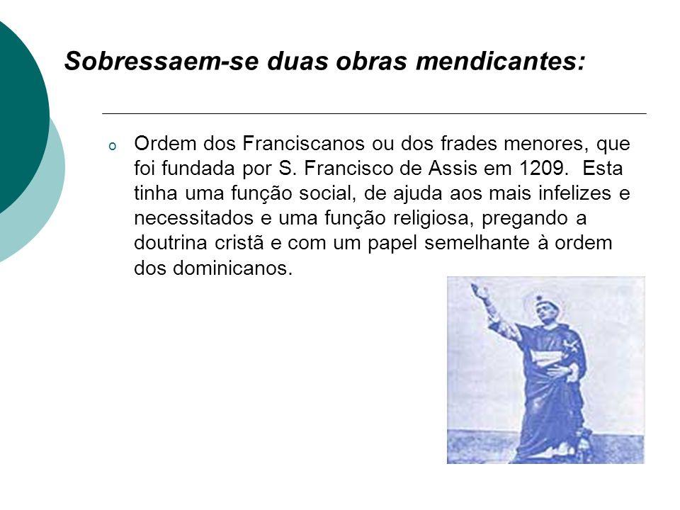 o Ordem dos Franciscanos ou dos frades menores, que foi fundada por S. Francisco de Assis em 1209. Esta tinha uma função social, de ajuda aos mais inf