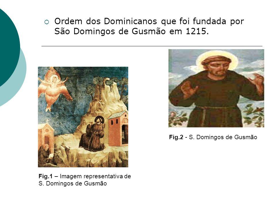 Ordem dos Dominicanos que foi fundada por São Domingos de Gusmão em 1215. Fig.2 - S. Domingos de Gusmão Fig.1 – Imagem representativa de S. Domingos d