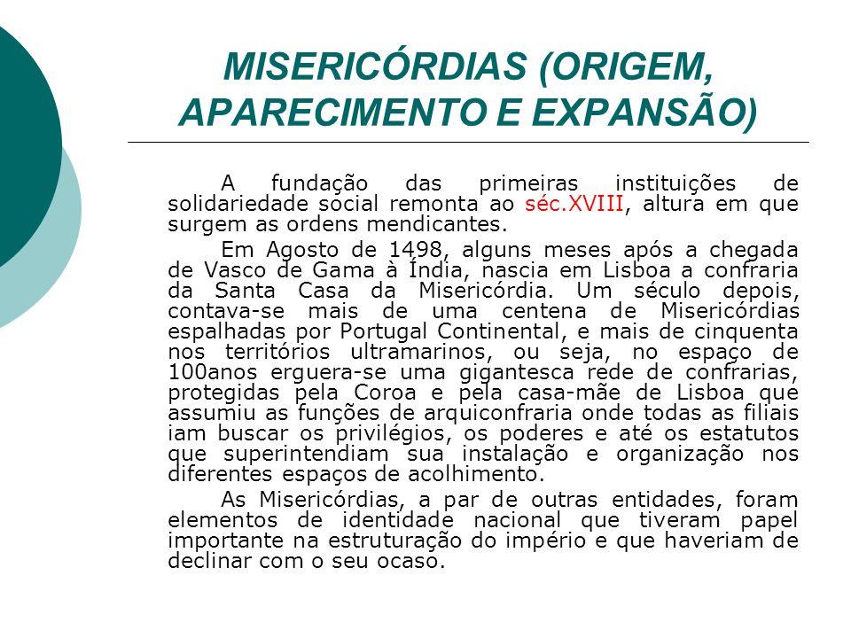 MISERICÓRDIAS (ORIGEM, APARECIMENTO E EXPANSÃO) A fundação das primeiras instituições de solidariedade social remonta ao séc.XVIII, altura em que surg