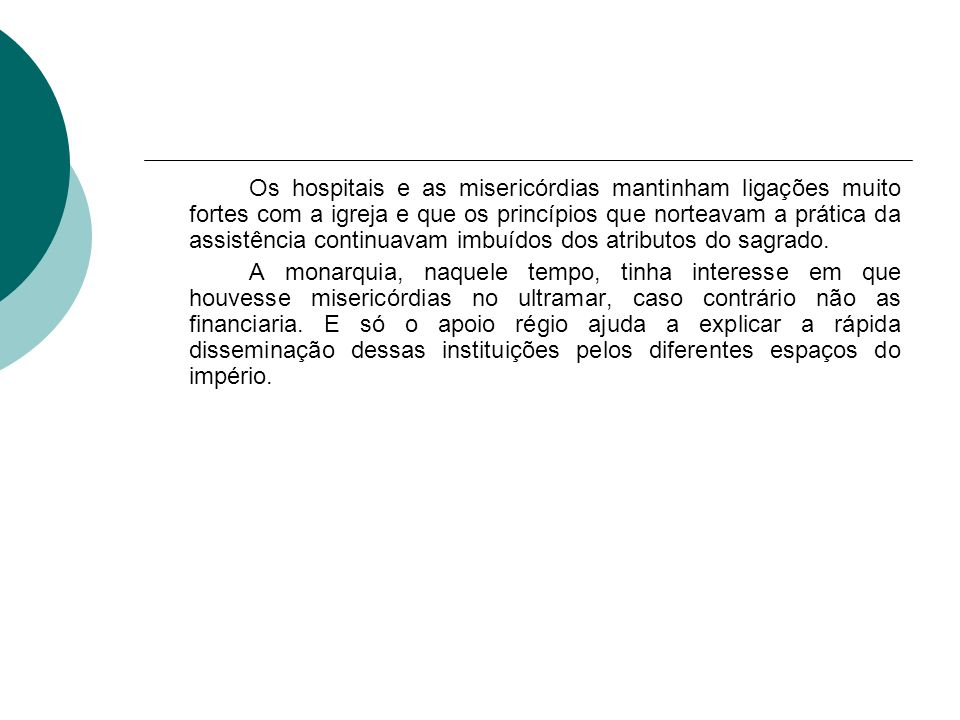 Os hospitais e as misericórdias mantinham ligações muito fortes com a igreja e que os princípios que norteavam a prática da assistência continuavam im