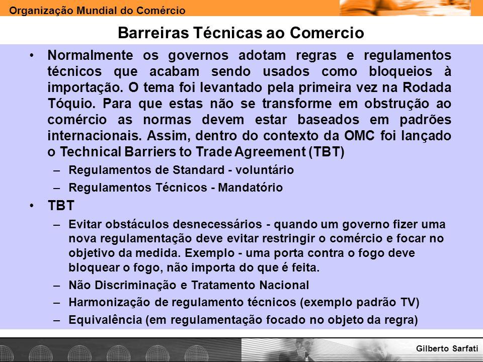 Organização Mundial do Comércio www.e-deliver.com.brGilberto Sarfati Barreiras Técnicas ao Comercio Normalmente os governos adotam regras e regulament