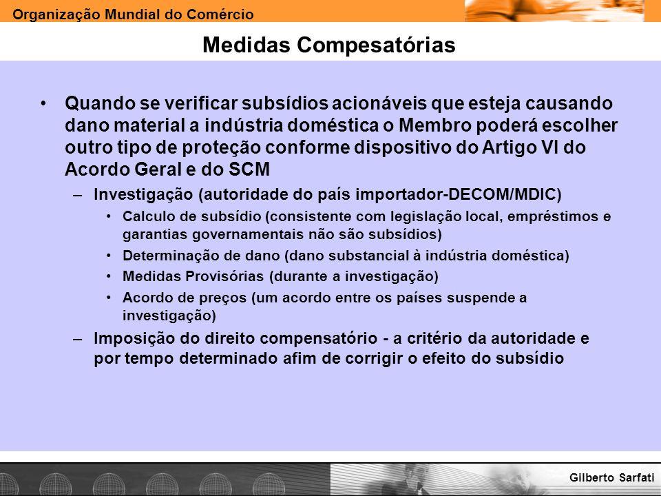 Organização Mundial do Comércio www.e-deliver.com.brGilberto Sarfati Medidas Compesatórias Quando se verificar subsídios acionáveis que esteja causand