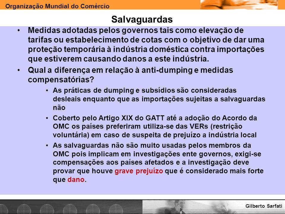Organização Mundial do Comércio www.e-deliver.com.brGilberto Sarfati Salvaguardas Medidas adotadas pelos governos tais como elevação de tarifas ou est