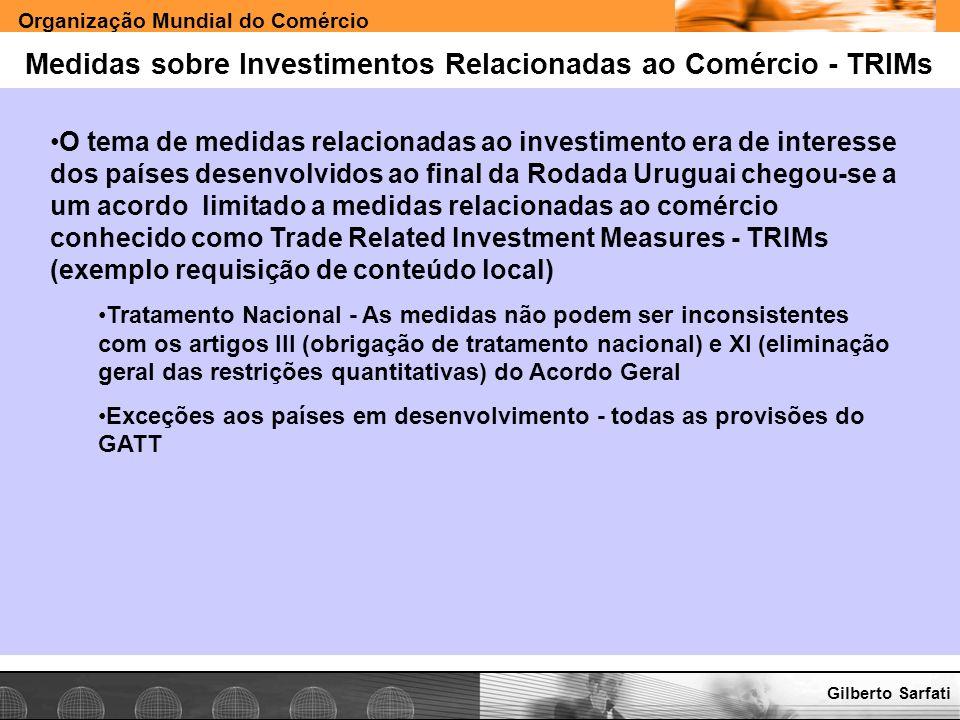 Organização Mundial do Comércio www.e-deliver.com.brGilberto Sarfati Medidas sobre Investimentos Relacionadas ao Comércio - TRIMs O tema de medidas re