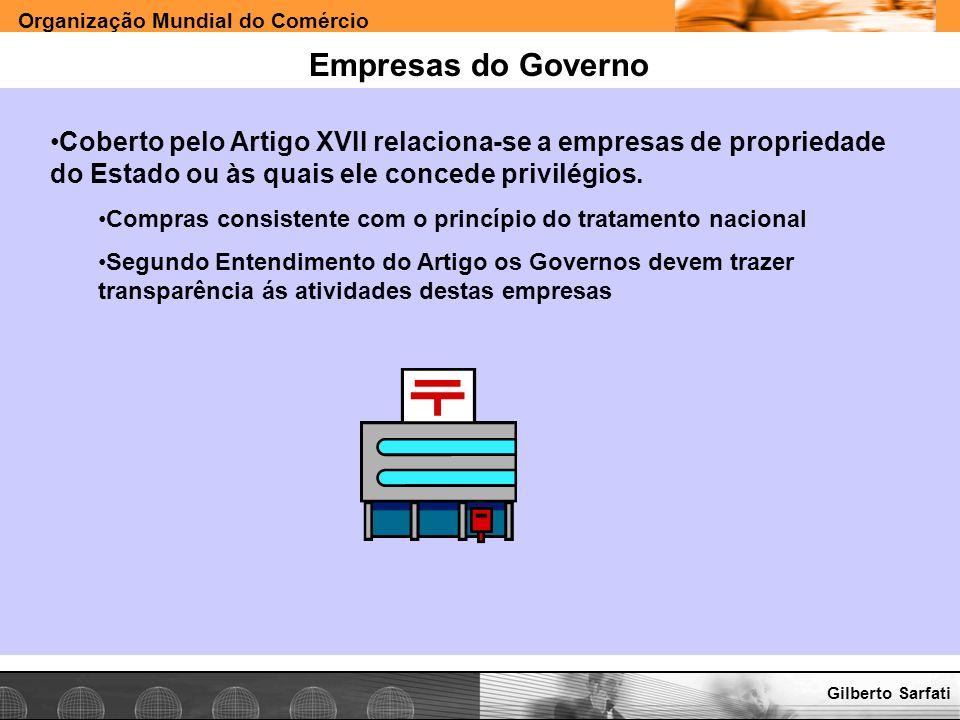 Organização Mundial do Comércio www.e-deliver.com.brGilberto Sarfati Empresas do Governo Coberto pelo Artigo XVII relaciona-se a empresas de proprieda
