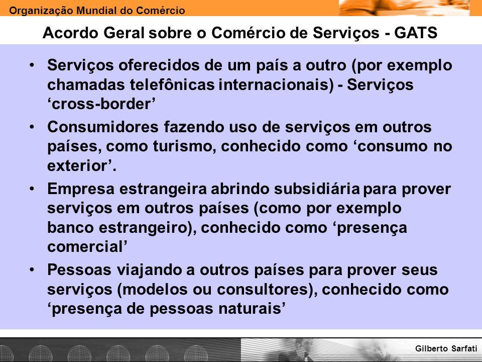 Organização Mundial do Comércio www.e-deliver.com.brGilberto Sarfati Acordo Geral sobre o Comércio de Serviços - GATS Serviços oferecidos de um país a