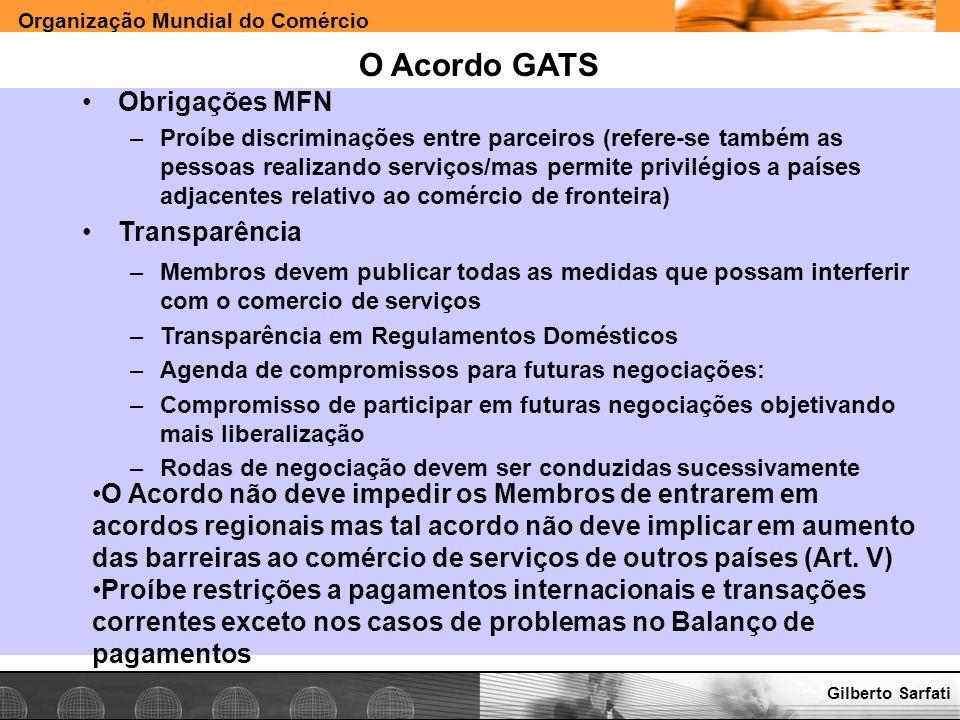 Organização Mundial do Comércio www.e-deliver.com.brGilberto Sarfati O Acordo GATS Obrigações MFN –Proíbe discriminações entre parceiros (refere-se ta