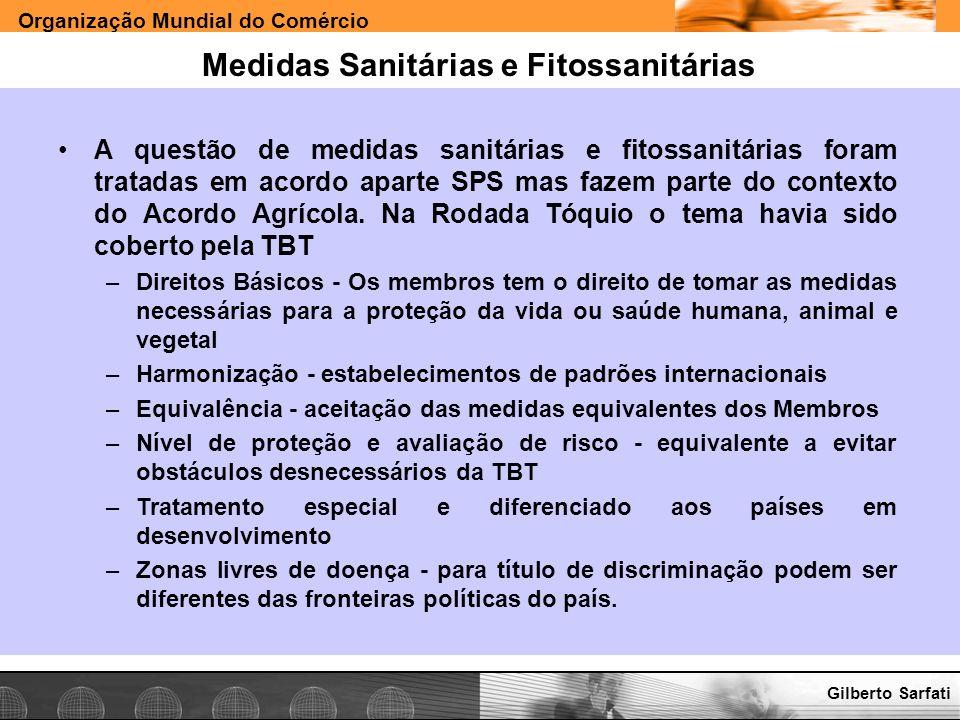 Organização Mundial do Comércio www.e-deliver.com.brGilberto Sarfati Medidas Sanitárias e Fitossanitárias A questão de medidas sanitárias e fitossanit