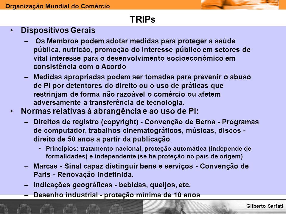 Organização Mundial do Comércio www.e-deliver.com.brGilberto Sarfati TRIPs Dispositivos Gerais – Os Membros podem adotar medidas para proteger a saúde