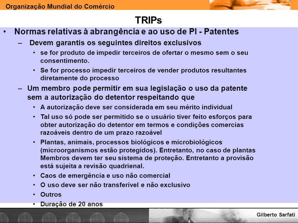 Organização Mundial do Comércio www.e-deliver.com.brGilberto Sarfati TRIPs Normas relativas à abrangência e ao uso de PI - Patentes – Devem garantis o