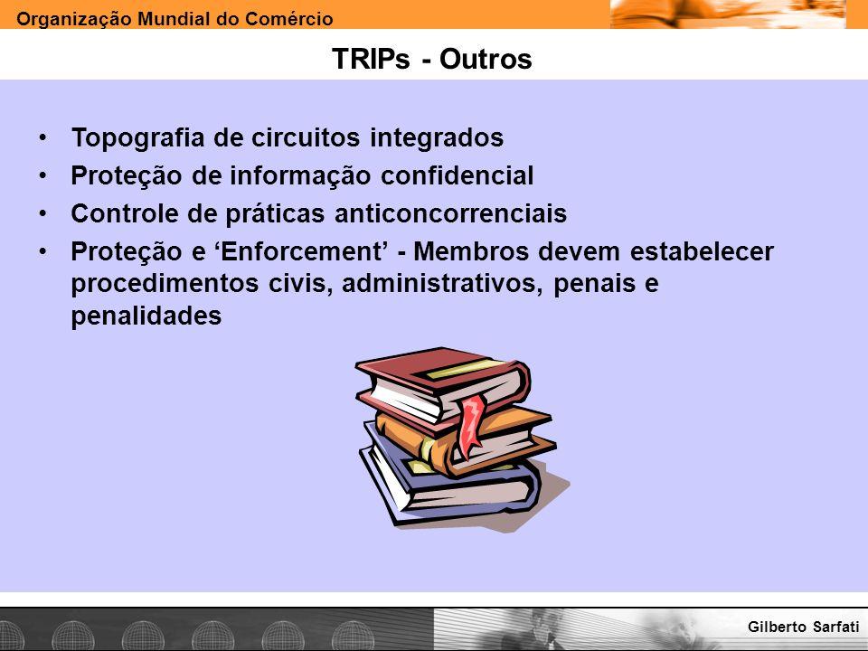 Organização Mundial do Comércio www.e-deliver.com.brGilberto Sarfati TRIPs - Outros Topografia de circuitos integrados Proteção de informação confiden