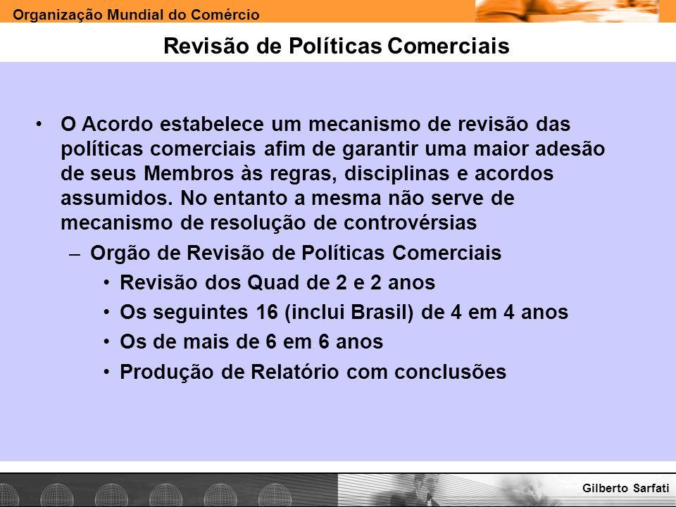 Organização Mundial do Comércio www.e-deliver.com.brGilberto Sarfati Revisão de Políticas Comerciais O Acordo estabelece um mecanismo de revisão das p