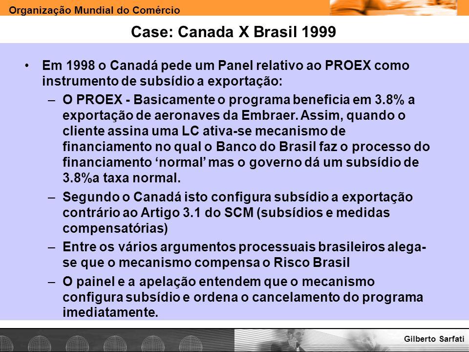 Organização Mundial do Comércio www.e-deliver.com.brGilberto Sarfati Case: Canada X Brasil 1999 Em 1998 o Canadá pede um Panel relativo ao PROEX como
