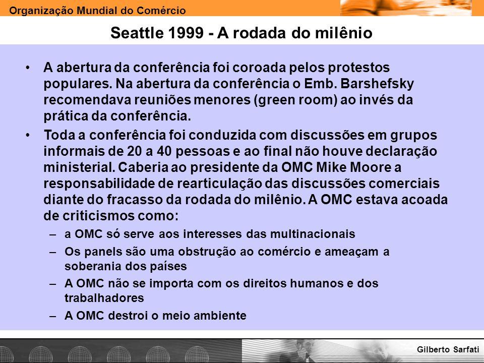 Organização Mundial do Comércio www.e-deliver.com.brGilberto Sarfati Seattle 1999 - A rodada do milênio A abertura da conferência foi coroada pelos pr