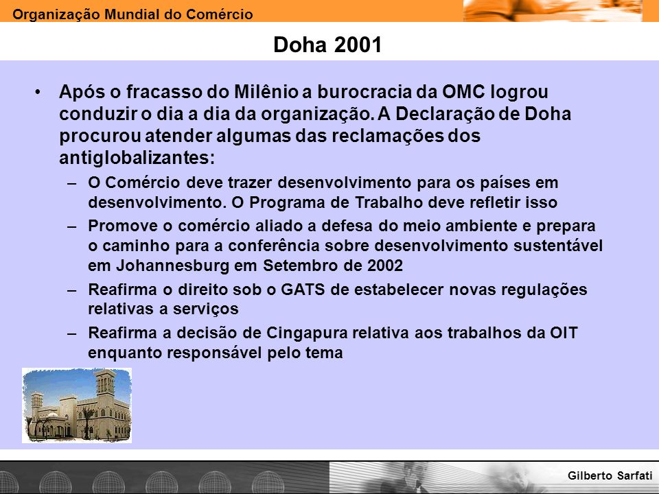 Organização Mundial do Comércio www.e-deliver.com.brGilberto Sarfati Doha 2001 Após o fracasso do Milênio a burocracia da OMC logrou conduzir o dia a