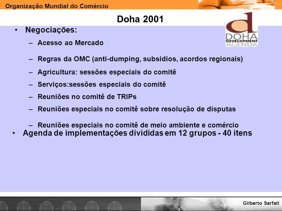 Organização Mundial do Comércio www.e-deliver.com.brGilberto Sarfati Doha 2001 Negociações: –Acesso ao Mercado –Regras da OMC (anti-dumping, subsidios