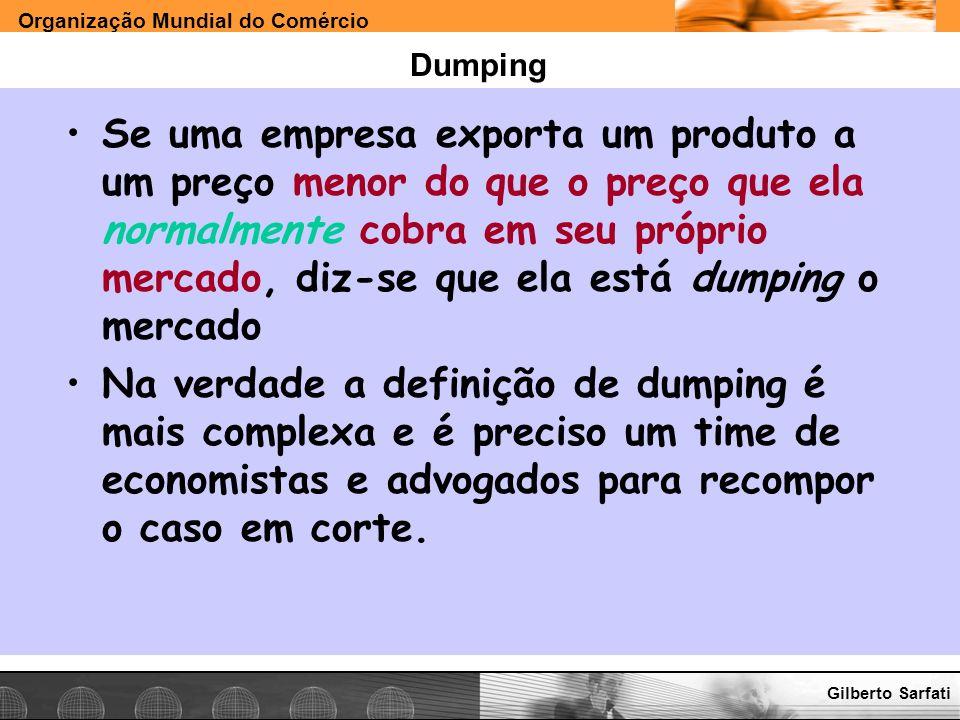 Organização Mundial do Comércio www.e-deliver.com.brGilberto Sarfati Dumping Se uma empresa exporta um produto a um preço menor do que o preço que ela