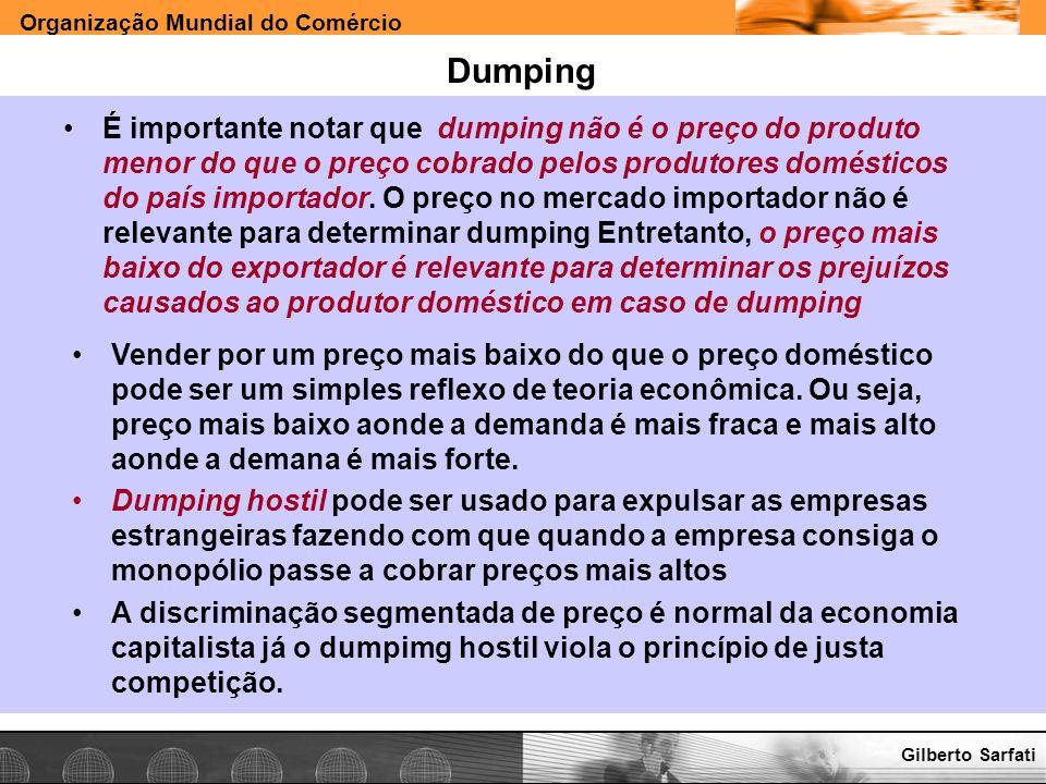 Organização Mundial do Comércio www.e-deliver.com.brGilberto Sarfati Dumping É importante notar que dumping não é o preço do produto menor do que o pr