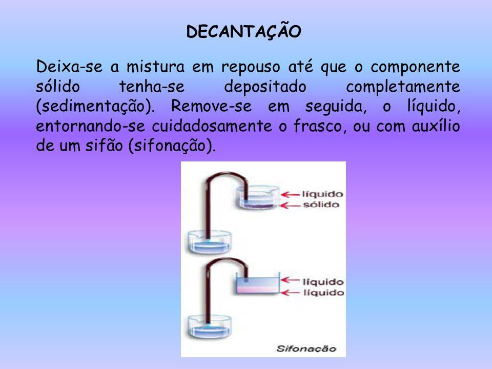 DECANTAÇÃO Deixa-se a mistura em repouso até que o componente sólido tenha-se depositado completamente (sedimentação).