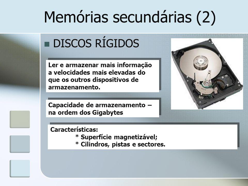 Memórias secundárias (2) DISCOS RÍGIDOS Ler e armazenar mais informação a velocidades mais elevadas do que os outros dispositivos de armazenamento. Ca
