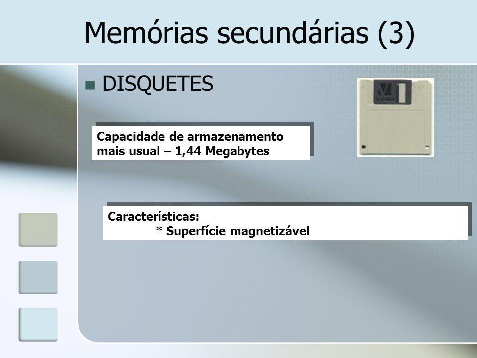 Memórias secundárias (3) DISQUETES Capacidade de armazenamento mais usual – 1,44 Megabytes Características: * Superfície magnetizável Características:
