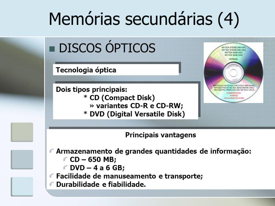 Memórias secundárias (4) DISCOS ÓPTICOS Tecnologia óptica Dois tipos principais: * CD (Compact Disk) » variantes CD-R e CD-RW; * DVD (Digital Versatil