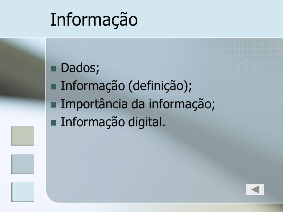 Informação Dados; Informação (definição); Importância da informação; Informação digital.