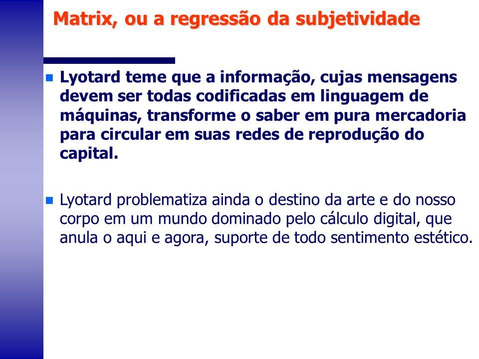 n Lyotard teme que a informação, cujas mensagens devem ser todas codificadas em linguagem de máquinas, transforme o saber em pura mercadoria para circ