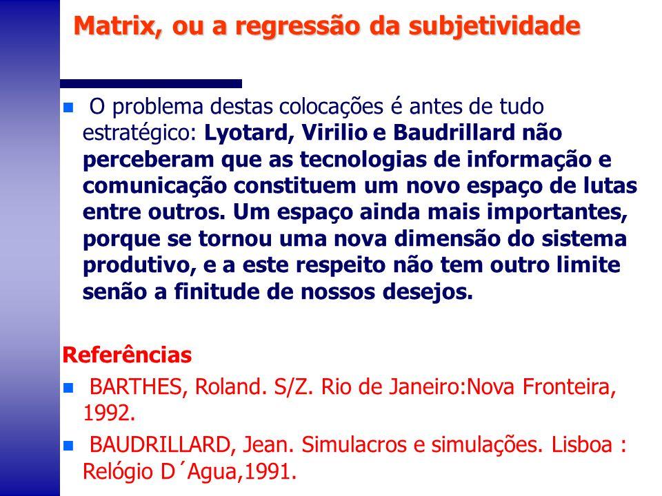 n O problema destas colocações é antes de tudo estratégico: Lyotard, Virilio e Baudrillard não perceberam que as tecnologias de informação e comunicaç