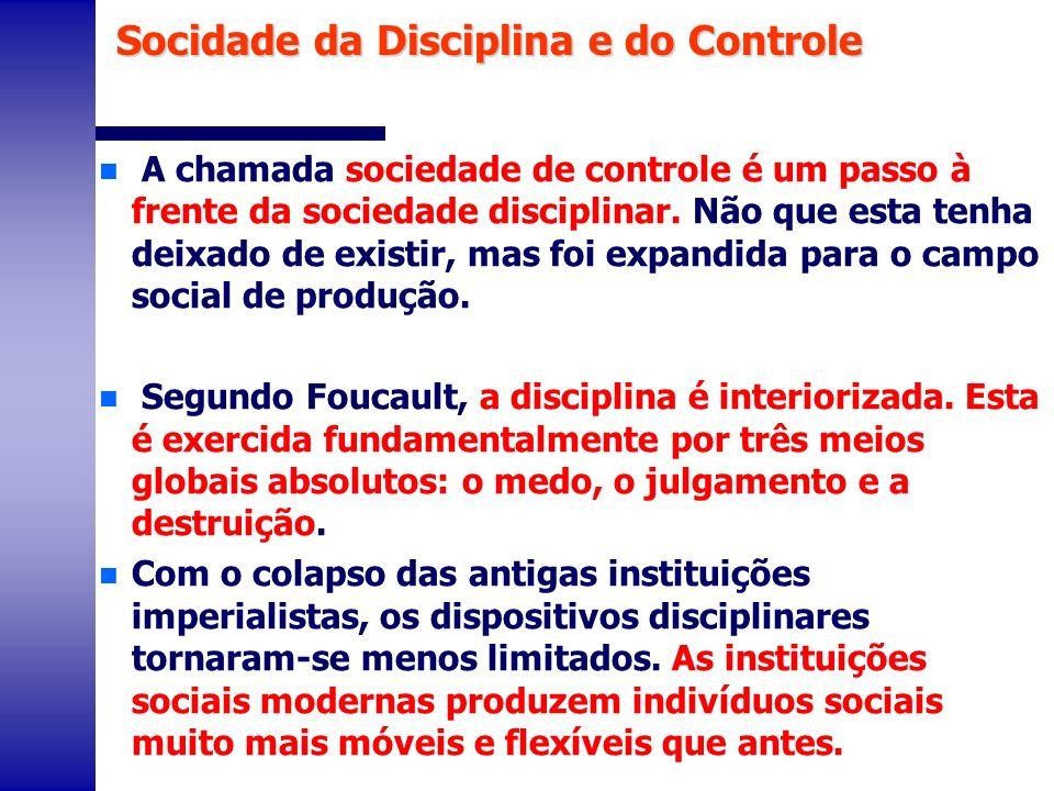 n A chamada sociedade de controle é um passo à frente da sociedade disciplinar. Não que esta tenha deixado de existir, mas foi expandida para o campo