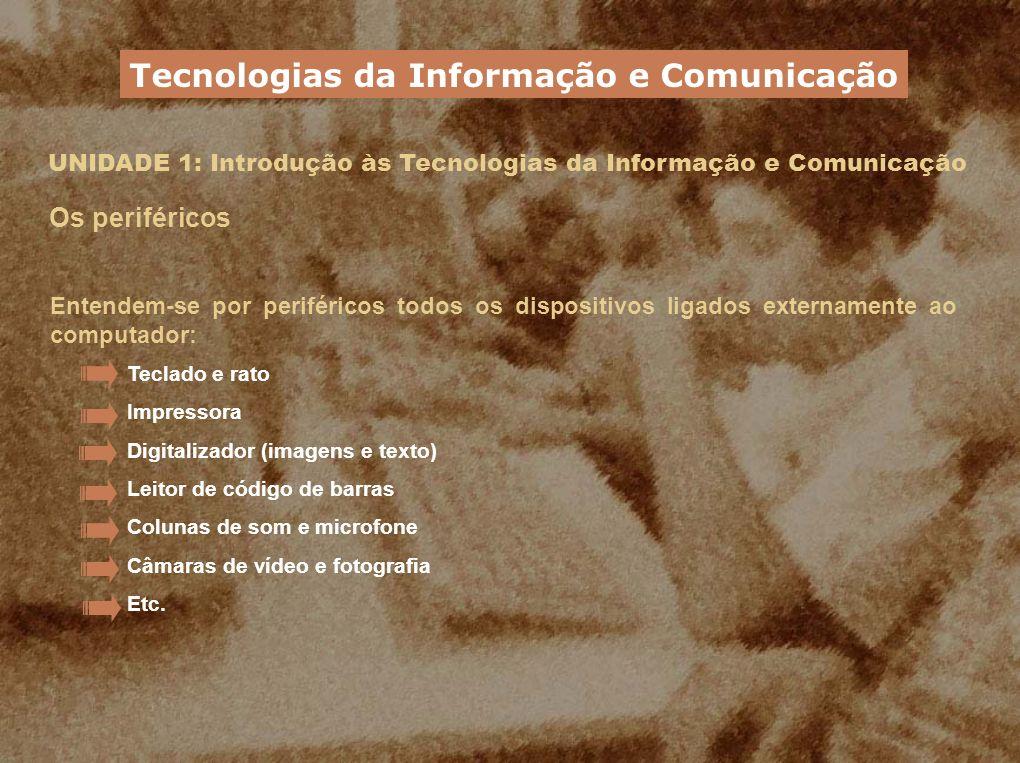 UNIDADE 1: Introdução às Tecnologias da Informação e Comunicação Os periféricos Tecnologias da Informação e Comunicação Teclado e rato Impressora Digi