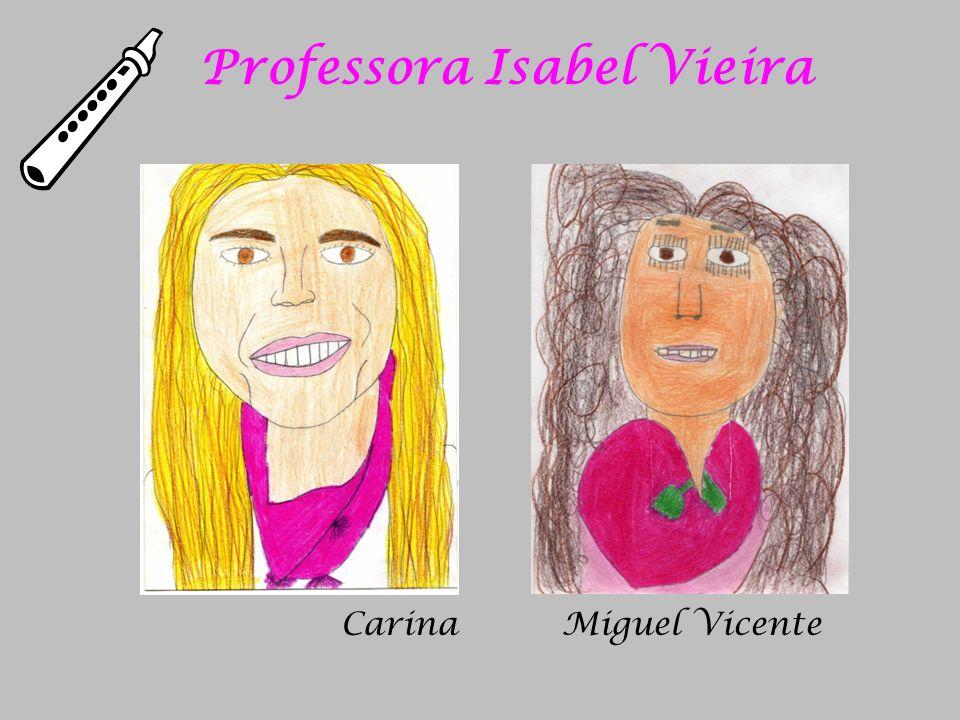 Professora Isabel Vieira Carina Miguel Vicente