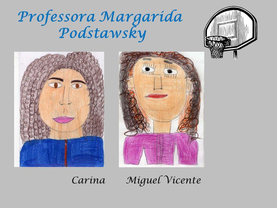 Professora Margarida Podstawsky Carina Miguel Vicente