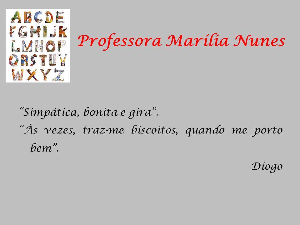 Professora Marília Nunes Simpática, bonita e gira. Às vezes, traz-me biscoitos, quando me porto bem. Diogo
