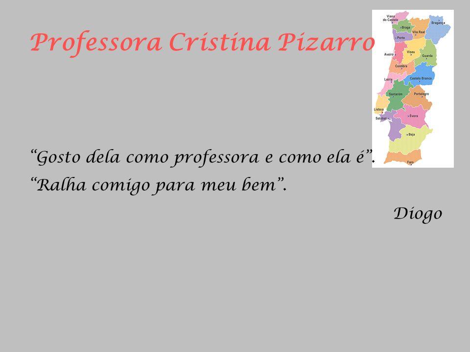 Professora Cristina Pizarro Gosto dela como professora e como ela é. Ralha comigo para meu bem. Diogo