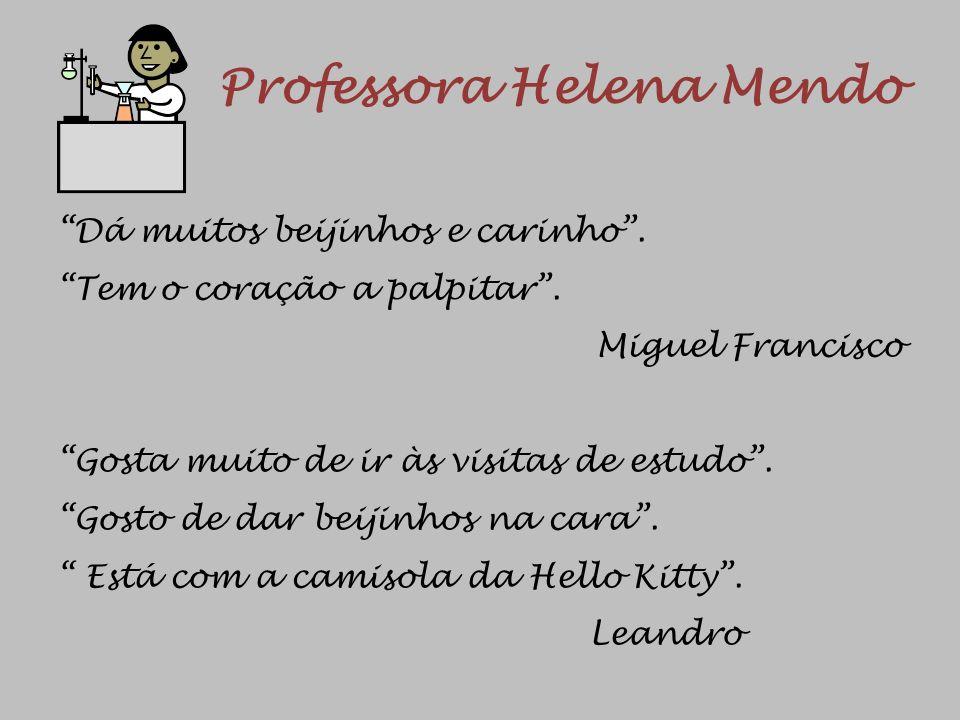 Professora Helena Mendo Dá muitos beijinhos e carinho. Tem o coração a palpitar. Miguel Francisco Gosta muito de ir às visitas de estudo. Gosto de dar