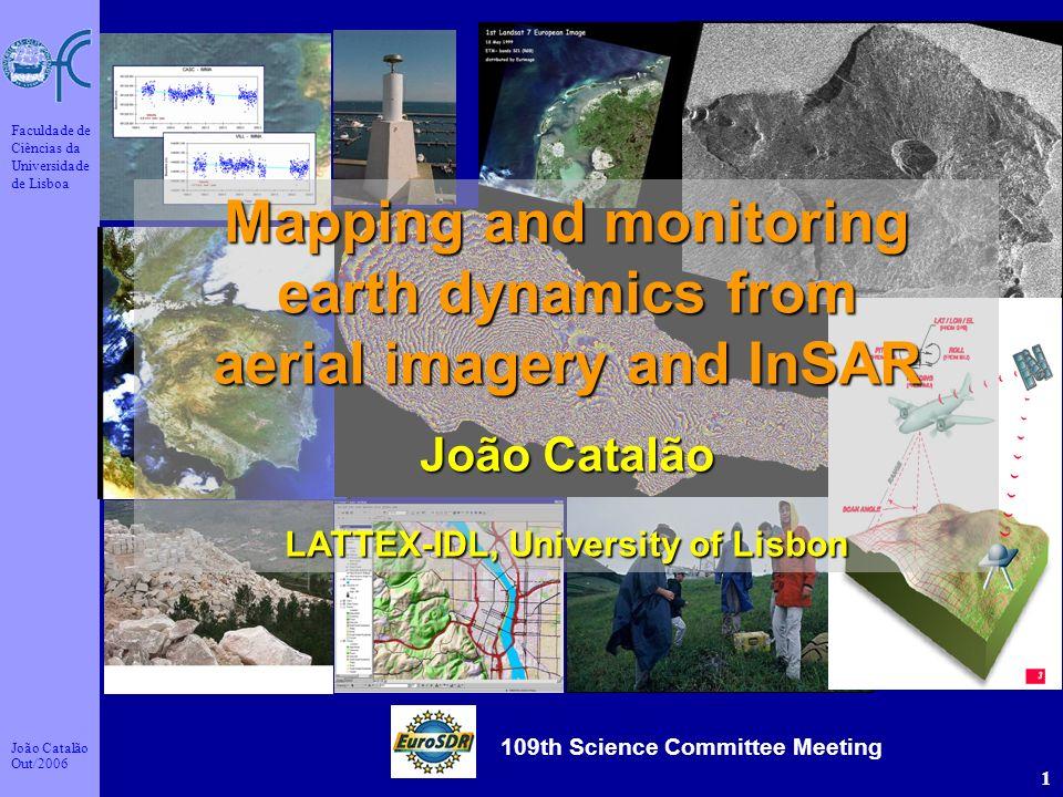 João Catalão Out/2006 Faculdade de Ciências da Universidade de Lisboa 1 Mapping and monitoring earth dynamics from aerial imagery and InSAR João Catal