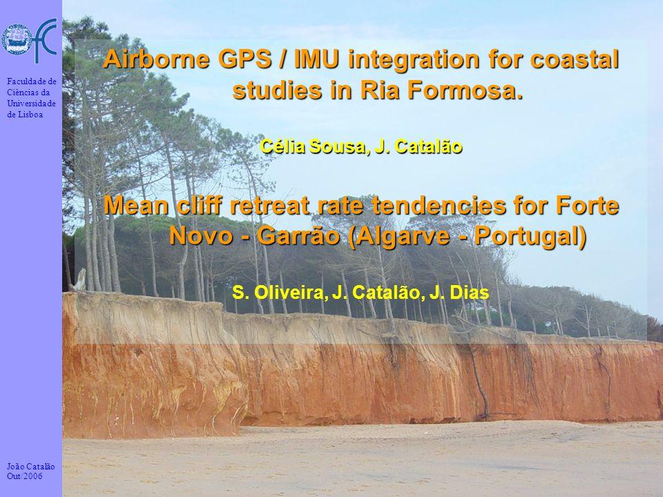 João Catalão Out/2006 Faculdade de Ciências da Universidade de Lisboa 19 Airborne GPS / IMU integration for coastal studies in Ria Formosa. Célia Sous