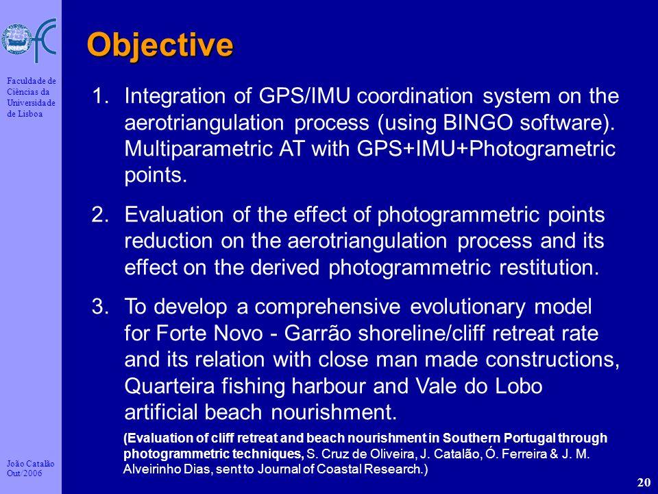 João Catalão Out/2006 Faculdade de Ciências da Universidade de Lisboa 20 Objective 1.Integration of GPS/IMU coordination system on the aerotriangulati