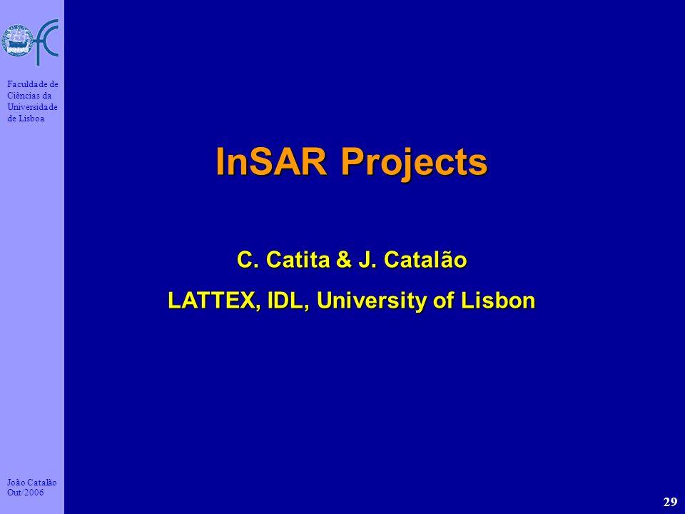 João Catalão Out/2006 Faculdade de Ciências da Universidade de Lisboa 29 InSAR Projects C. Catita & J. Catalão LATTEX, IDL, University of Lisbon