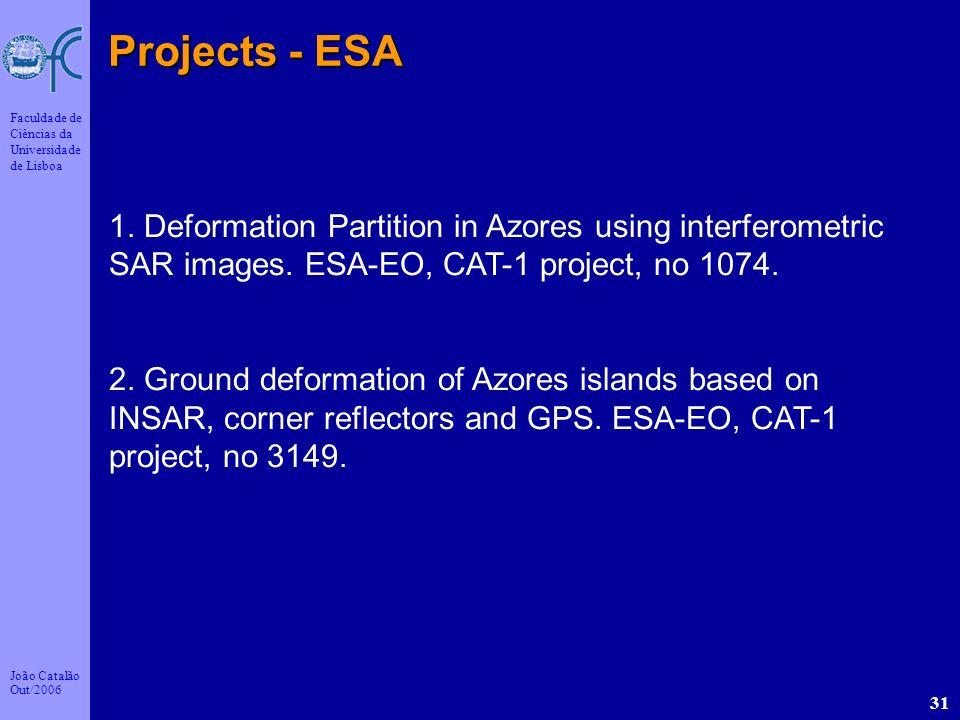 João Catalão Out/2006 Faculdade de Ciências da Universidade de Lisboa 31 Projects - ESA 1. Deformation Partition in Azores using interferometric SAR i