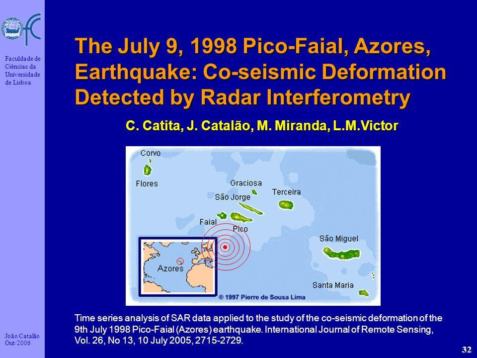 João Catalão Out/2006 Faculdade de Ciências da Universidade de Lisboa 32 The July 9, 1998 Pico-Faial, Azores, Earthquake: Co-seismic Deformation Detec