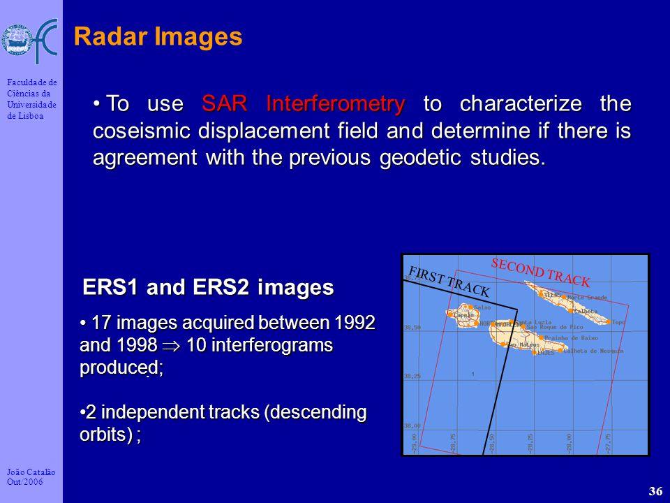 João Catalão Out/2006 Faculdade de Ciências da Universidade de Lisboa 36 ERS1 and ERS2 images SECOND TRACK FIRST TRACK Radar Images. 17 images acquire