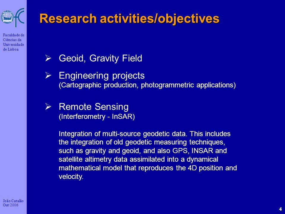 João Catalão Out/2006 Faculdade de Ciências da Universidade de Lisboa 4 Research activities/objectives Geoid, Gravity Field Engineering projects (Cart