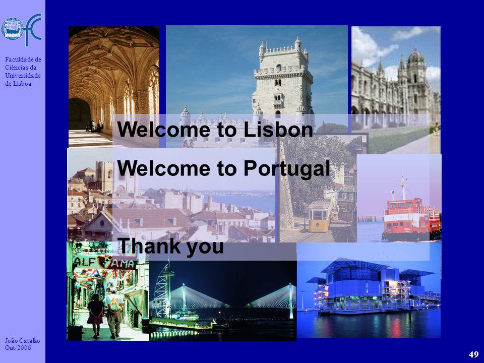 João Catalão Out/2006 Faculdade de Ciências da Universidade de Lisboa 49 Welcome to Lisbon Welcome to Portugal Thank you