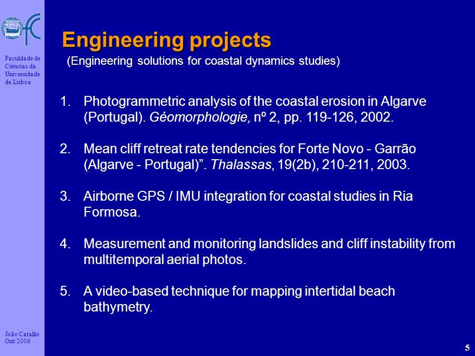 João Catalão Out/2006 Faculdade de Ciências da Universidade de Lisboa 5 Engineering projects 1.Photogrammetric analysis of the coastal erosion in Alga